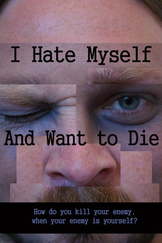 I Hate Myself And Want To Die Poster